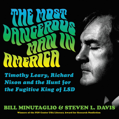 The Most Dangerous Man in America: Timothy Leary, Richard Nixon, and the Hunt for the Fugitive King of LSD Cover Image