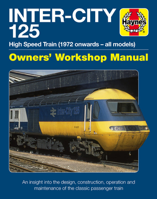 Inter-City 125 Owners' Workshop Manual: High Speed Train (1972 onwards - all models) - An insight into the design, construction, operation and maintenance of the classic passenger train Cover Image