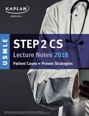 USMLE Step 2 CS Lecture Notes 2018: Patient Cases + Proven Strategies (Kaplan Test Prep) Cover Image