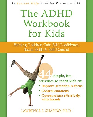 The ADHD Workbook for Kids: Helping Children Gain Self-Confidence, Social Skills, & Self-Control (Instant Help Book for Parents & Kids) Cover Image
