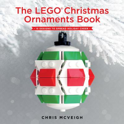 The LEGO Christmas Ornaments Book: 15 Designs to Spread Holiday Cheer Cover Image