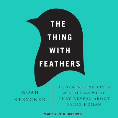 The Thing with Feathers: The Surprising Lives of Birds and What They Reveal about Being Human Cover Image