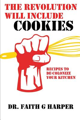 The Revolution Will Include Cookies: Recipes to de-Colonize Your Kitchen Cover Image