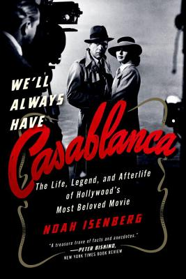 We'll Always Have Casablanca: The Legend and Afterlife of Hollywood's Most Beloved Film Cover Image