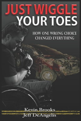 Just Wiggle Your Toes: How One Wrong Choice Changed Everything Cover Image