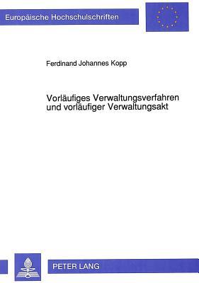 Vorlaeufiges Verwaltungsverfahren Und Vorlaeufiger Verwaltungsakt (Europaeische Hochschulschriften / European University Studie #1242) Cover Image