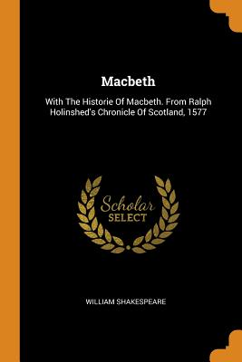 Macbeth: With the Historie of Macbeth. from Ralph Holinshed's Chronicle of Scotland, 1577 Cover Image
