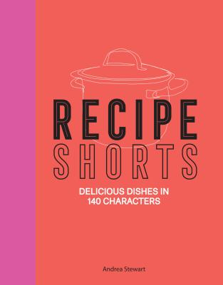 Recipe Shorts: Delicious Dishes in 140 Characters Cover Image
