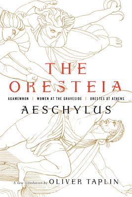 The Oresteia: Agamemnon, Women at the Graveside, Orestes in Athens Cover Image