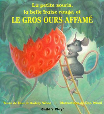 La Petite Souris, La Belle Fraise Rouge, Et Le Gros Ours Affame Cover