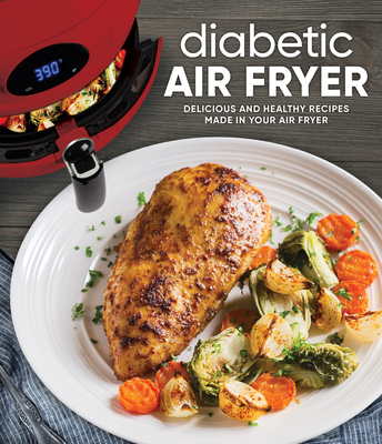 Diabetic Air Fryer: Delicious and Healthy Recipes Made in Your Air Fryer Cover Image