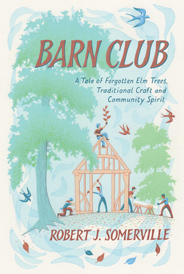 Barn Club: A Tale of Forgotten ELM Trees, Traditional Craft and Community Spirit Cover Image
