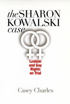 The Sharon Kowalski Case: Lesbian and Gay Rights on Trial Cover Image