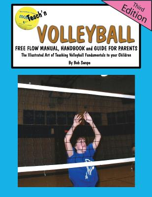 Teach'n Volleyball Free Flow Manual, Handbook and Guide for Parents- 3rd Edition Cover Image
