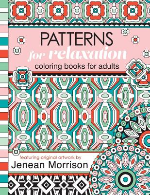 Patterns For Relaxation Coloring Books For Adults An Adult Coloring Book Featuring 35 Geometric Patterns And Designs Brookline Booksmith