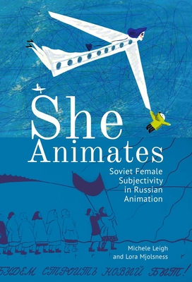 She Animates: Gendered Soviet and Russian Animation (Film and Media Studies) Cover Image