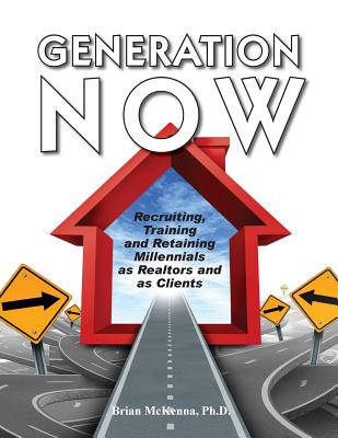 Generation Now Recruiting, Training and Retaining Millennials as Realtors and as Clients Cover Image