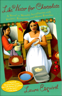 Like Water for Chocolate: A Novel in Monthly Installments with Recipes, Romances, and Home Remedies Cover Image