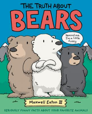 The Truth About Bears by Maxwell Eaton III