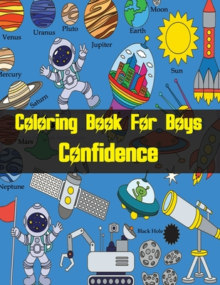 Coloring Book For Boys Confidence: Space Coloring Book for Kids with Planets, Astronauts, Space Ships, Rockets (Children's Coloring Books) Cover Image