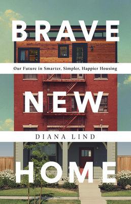 Brave New Home: Our Future in Smarter, Simpler, Happier Housing Cover Image