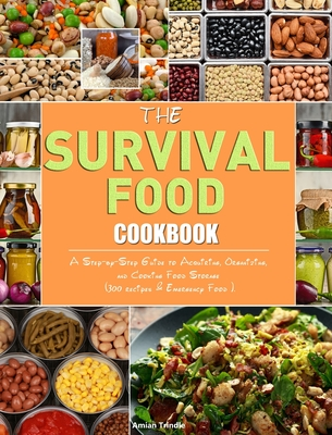 The Survival Food Cookbook: A Step-by-Step Guide to Acquiring, Organizing, and Cooking Food Storage (300 recipes & Emergency Food ). Cover Image