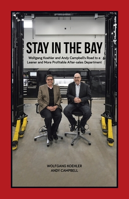 Stay in the Bay: Wolfgang Koehler and Andy Campbell's Road to a Leaner and More Profitable After-sales Department Cover Image