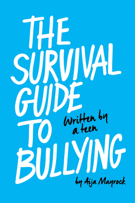 The Survival Guide to Bullying: Written by a Teen (Revised edition): Written by Teen Cover Image