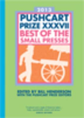The Pushcart Prize XXXVII: Best of the Small Presses 2013 Edition (The Pushcart Prize Anthologies #37) Cover Image