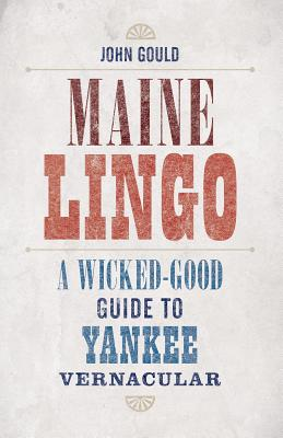 Maine Lingo: A Wicked-Good Guide to Yankee Vernacular Cover Image