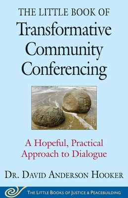 The Little Book of Transformative Community Conferencing: A Hopeful, Practical Approach to Dialogue (Justice and Peacebuilding) Cover Image