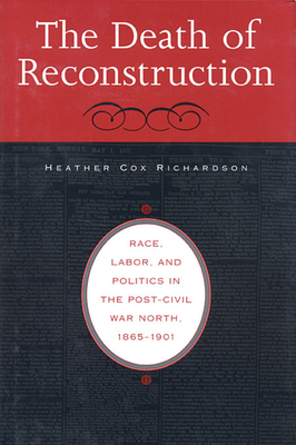 Death of Reconstruction: Race, Labor, and Politics in the Post-Civil War North, 1865-1901 cover