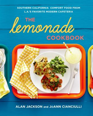 The Lemonade Cookbook: Southern California Comfort Food from L.A.'s Favorite Modern Cafeteria Cover Image