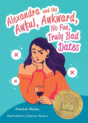 Alexandra and the Awful, Awkward, No Fun, Truly Bad Dates: A Picture Book Parody for Adults Cover Image