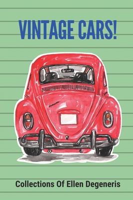 Vintage Cars!: Collections Of Ellen Degeneris: Car'S Collection Of Arnold Schwarzenegger Cover Image