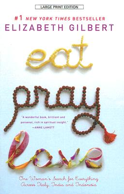 Eat, Pray, Love: One Woman's Search for Everything Across Italy, India and Indonesia Cover Image