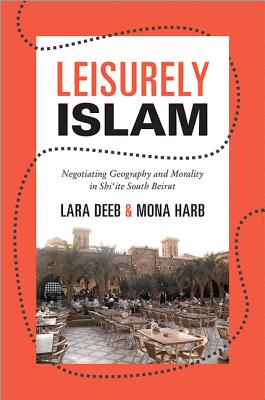 Leisurely Islam: Negotiating Geography and Morality in Shi'ite South Beirut Cover Image