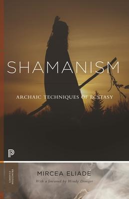 Shamanism: Archaic Techniques of Ecstasy (Princeton Classics) Cover Image