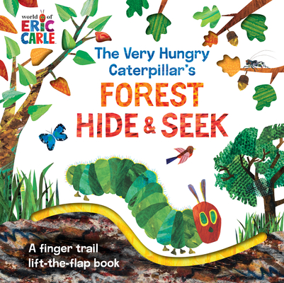 The Very Hungry Caterpillar's Forest Hide & Seek: A Finger Trail Lift-The-Flap Book (World of Eric Carle) Cover Image