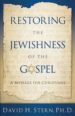 Restoring the Jewishness of the Gospel: A Message for Christians Cover Image