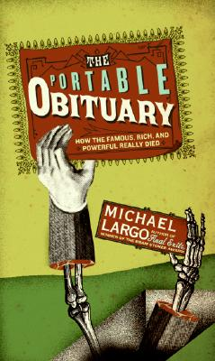 The Portable Obituary: How the Famous, Rich, and Powerful Really Died Cover Image