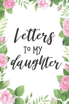 Letters To My Daughter.: Lined Notebook Journal Memory Book of Letters From Mother To Child - 6x9 Inch 110 Pages Wide Ruled Paper Cover Image