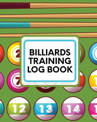 Billiards Training Log Book: Every Pool Player - Pocket Billiards - Practicing Pool Game - Individual Sports Cover Image