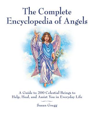 The Complete Encyclopedia of Angels: A Guide to 200 Celestial Beings to Help, Heal, and Assist You in Everyday Life Cover Image