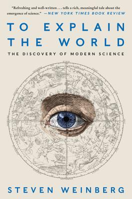 To Explain the World: The Discovery of Modern Science Cover Image