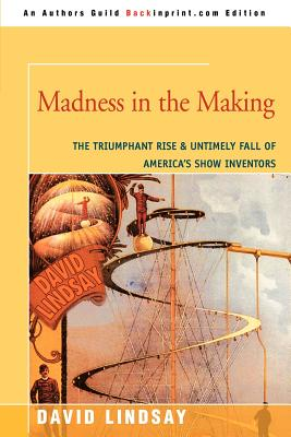 Madness in the Making: The Triumphant Rise & Untimely Fall of America's Show Inventors Cover Image