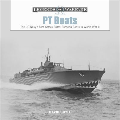 PT Boats: The US Navy's Fast Attack Patrol Torpedo Boats in World War II (Legends of Warfare: Naval #6) Cover Image