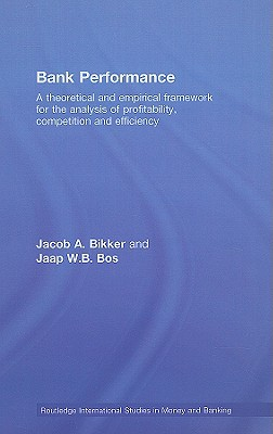 Bank Performance: A Theoretical and Empirical Framework for the Analysis of Profitability, Competition and Efficiency (Routledge International Studies in Money and Banking #48) Cover Image