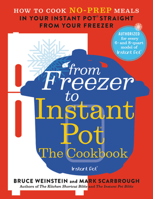 From Freezer to Instant Pot: The Cookbook: How to Cook No-Prep Meals in Your Instant Pot Straight from Your Freezer Cover Image