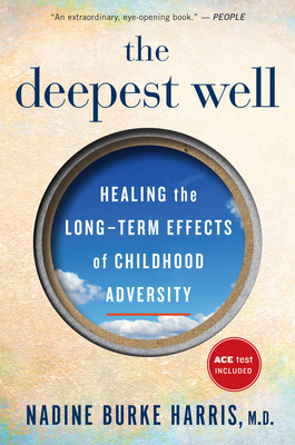 The Deepest Well: Healing the Long-Term Effects of Childhood Trauma and Adversity Cover Image